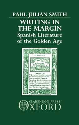 Writing in the Margin: Spanish Literature of the Golden Age - Smith, Paul Julian