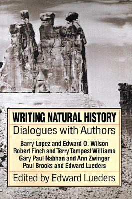 Writing Natural History: Dialogues with Authors - Lueders, Edward (Preface by), and Williams, Terry Tempest, and Nabhan, Gary Paul, PH.D.