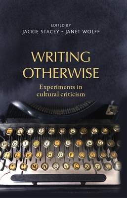 Writing Otherwise: Experiments in Cultural Criticism - Stacey, Jackie (Editor), and Wolff, Janet (Editor)