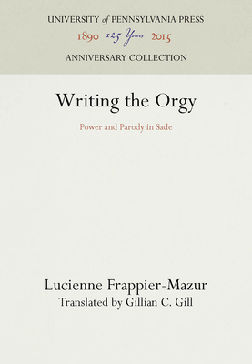 Writing the Orgy: Power and Parody in Sade - Frappier-Mazur, Lucienne
