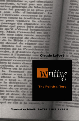 Writing the Political Test-PB - Lefort, Claude, Professor, and Curtis, David Ames, Professor (Translated by)