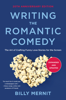 Writing The Romantic Comedy, 20th Anniversary Expanded and Updated Edition: The Art of Crafting Funny Love Stories for the Screen - Mernit, Billy