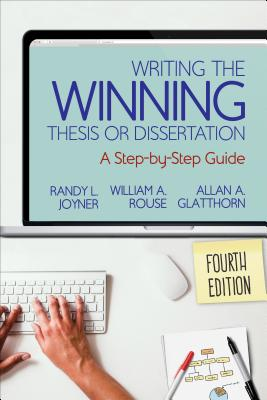 Writing the Winning Thesis or Dissertation: A Step-By-Step Guide - Joyner, Randy L, and Rouse, William A, Dr., and Glatthorn, Allan A