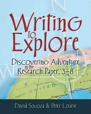 Writing to Explore: Discovering Adventure in the Research Paper, 3-8 - Somoza, David