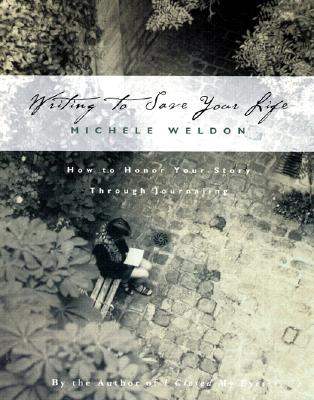 Writing to Save Your Life: How to Honor Your Story Through Journaling - Weldon, Michele
