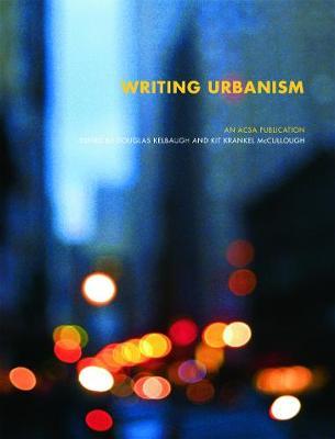 Writing Urbanism: A Design Reader - Douglas, Kelbaug, and Kelbaugh, Douglas (Editor), and McCullough, Kit Krankel (Editor)
