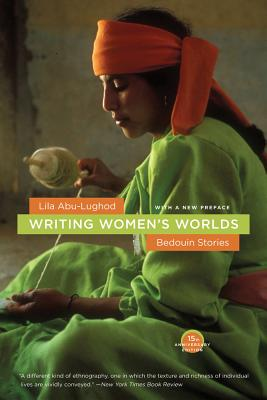 Writing Women's Worlds: Bedouin Stories - Abu-Lughod, Lila, Professor
