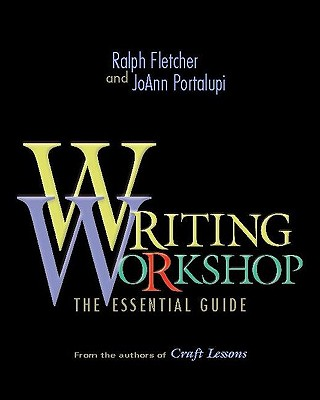 Writing Workshop: The Essential Guide from the Authors of Craft Lessons - Fletcher, Ralph