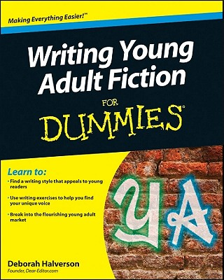 Writing Young Adult Fiction For Dummies - Halverson, Deborah, and Anderson, M. T. (Foreword by)