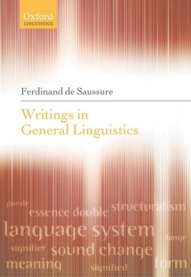 Writings in General Linguistics - de Saussure, Ferdinand, and Bouquet, Simon, President (Editor), and Engler, Rudolf (Editor)