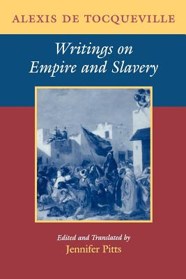 Writings on Empire and Slavery - de Tocqueville, Alexis, and Pitts, Jennifer (Translated by)