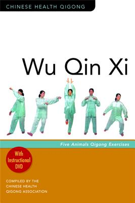 Wu Qin XI: Five-Animal Qigong Exercises - Chinese Health Qigong Association (Compiled by)