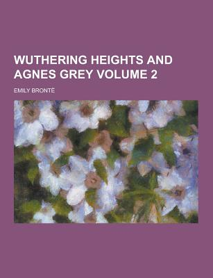 Wuthering Heights and Agnes Grey Volume 2 - Bronte, Emily