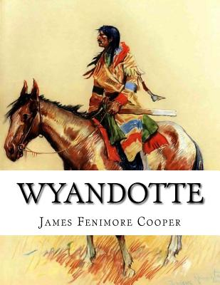Wyandotte: Or the Hutted Knoll - Cooper, James Fenimore