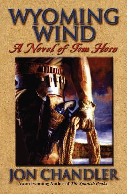 Wyoming Wind: A Novel of Tom Horn - Chandler, Jon