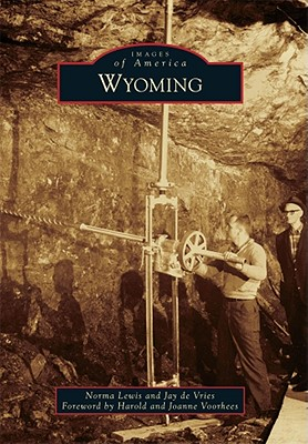 Wyoming - Lewis, Norma, and De Vries, Jay, and Voorhees, Harold (Foreword by)
