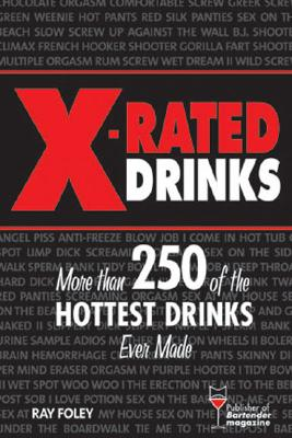 X-Rated Drinks: More Than 250 of the Hottest Drinks Ever Made - Foley, Ray