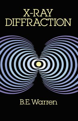 X-Ray Diffraction - Warren, B E, and Physics