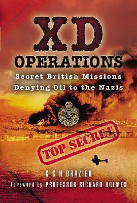 XD Operations: Secret British Missions Denying Oil to the Nazis - Brazier, Clifford, and Brazier, P H (Editor)