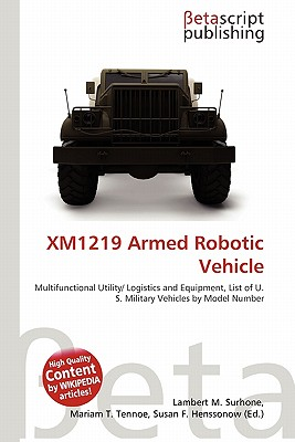 XM1219 Armed Robotic Vehicle - Surhone, Lambert M (Editor), and Timpledon, Miriam T (Editor), and Marseken, Susan F (Editor)