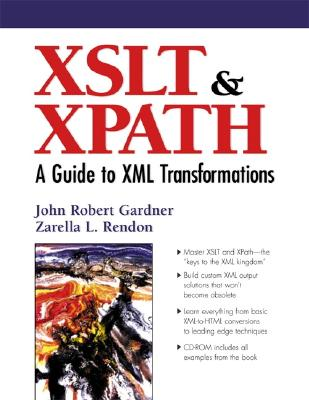 XSLT and XPATH: A Guide to XML Transformations - Rendon, Zarella L., and Gardner, John Robert