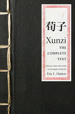 Xunzi: The Complete Text - Xunzi, and Hutton, Eric L (Introduction by)