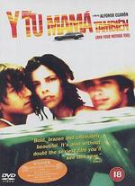 Y Tu Mama Tambien (And Your Mother Too) - Alfonso Cuarón