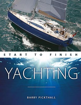 Yachting: Start to Finish - Pickthall, Barry