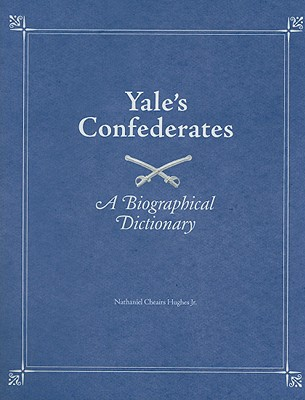 Yale's Confederates: A Biographical Dictionary - Hughes, Nathaniel Cheairs, PH.D.