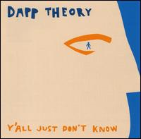Y'all Just Don't Know - Dapp Theory