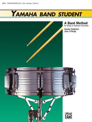 Yamaha Band Student, Bk 2: Percussion---Snare Drum, Bass Drum & Accessories - Feldstein, Sandy, and O'Reilly, John, Professor