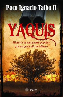 Yaquis - Taibo II, Paco Ignacio