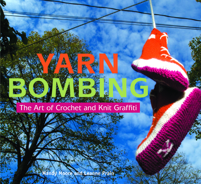 Yarn Bombing: The Art of Crochet and Knit Graffiti - Moore, Mandy, and Prain, Leanne