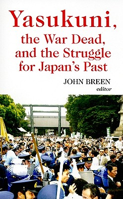 Yasukuni, the War Dead, and the Struggle for Japan's Past - Breen, John, Professor (Editor)