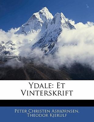 Ydale: Et Vinterskrift - Asbjornsen, Peter Christen, and Kjerulf, Theodor, and Asbj Rnsen, Peter Christen