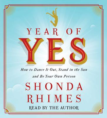 Year of Yes: How to Dance It Out, Stand in the Sun and Be Your Own Person - Rhimes, Shonda (Read by)