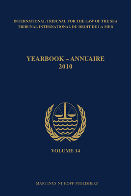 Yearbook International Tribunal for the Law of the Sea / Annuaire Tribunal International Du Droit de la Mer, Volume 14 (2010) - International Tribunal for the Law of the Sea (Editor)