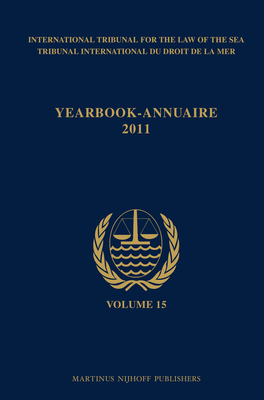 Yearbook International Tribunal for the Law of the Sea / Annuaire Tribunal International Du Droit de la Mer, Volume 15 (2011) - International Tribunal for the Law (Editor)