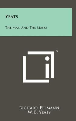 Yeats: The Man and the Masks - Ellmann, Richard, and Yeats, William Butler, and Yeats, W B