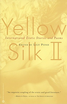 Yellow Silk II: International Erotic Stories and Poems - Pond, Lily (Editor)