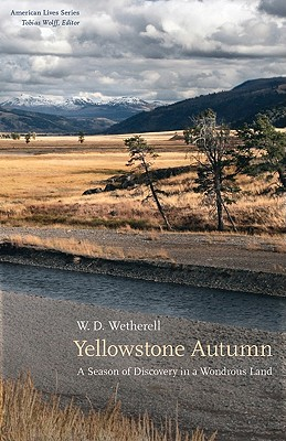 Yellowstone Autumn: A Season of Discovery in a Wondrous Land - Wetherell, W D