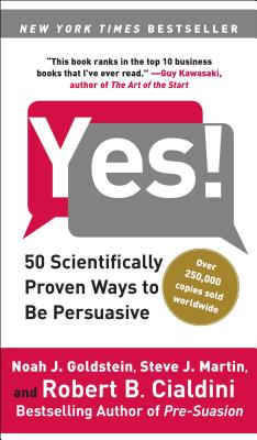 Yes!: 50 Scientifically Proven Ways to Be Persuasive - Goldstein, Noah J, PH.D., and Martin, Steve J, and Cialdini, Robert