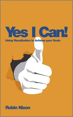 Yes I Can! Using Visualization to Achieve Your Goals - Nixon, Robin