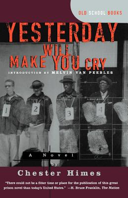 Yesterday Will Make You Cry - Himes, Chester, and Peebles, Melvin Van (Introduction by), and Gerald, Marc (Editor)