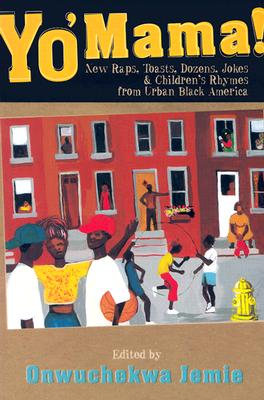 Yo Mama!: New Raps, Toasts, Dozens, Jokes, and Children's Rhymes from Urban Black America - Jemie, Onwuchekwa (Editor)
