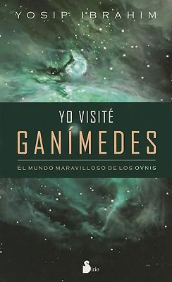 Yo Visite Ganimedes: El Mundo Maravilloso de los Ovnis - Ibrahim, Yosip