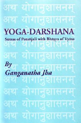 Yoga-Darshana: Sutras of Patanjali with Bhasya of Vyasa - Jha, Ganganatha, and Pataanjali