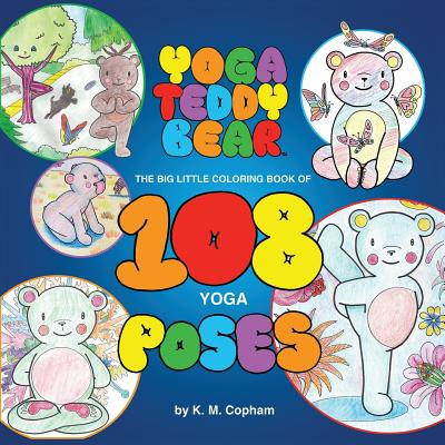 Yoga Teddy Bear: The Big Little Coloring Book of 108 Yoga Poses - Copham, K M, and O'Shea, Jocelyn (Editor)