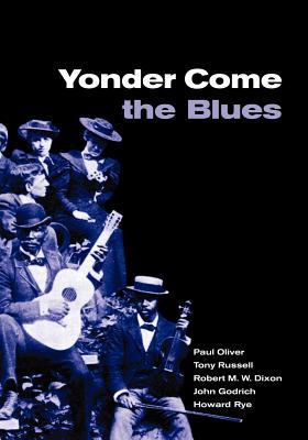 Yonder Come the Blues: The Evolution of a Genre - Oliver, Paul, and Russell, Tony, and Dixon, Robert M W