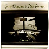 Yonder - Jerry Douglas / Peter Rowan
